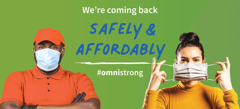 we're coming back safely & affordably